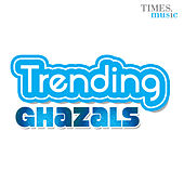 Play & Download Trending Ghazals by Various Artists | Napster