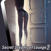 Play & Download Secret Dreams of Lounge 2 - EP by Various Artists | Napster