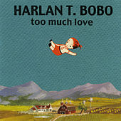Play & Download Too Much Love (Bonus Track Version) by Harlan T Bobo | Napster