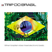 Trip Do Brasil - When Brazilian Vibes Meet Electronic Beatz by Various Artists