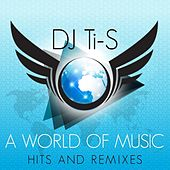 Play & Download DJ Ti-S a World of Music Hits & Remixes by Various Artists | Napster