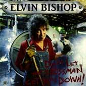 Don't Let The Bossman Get You Down! by Elvin Bishop