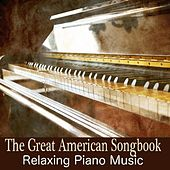 Play & Download The Great American Songbook by Relaxing Piano Music | Napster