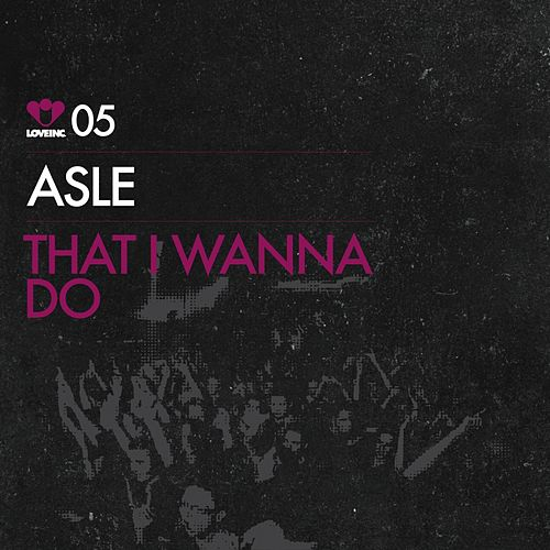 That I Wanna Do by Asle