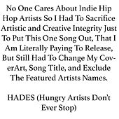 Play & Download No One Cares About Indie Hip Hop Artists so I Had to Sacrifice Artistic and Creative Integrity Just to Put This One Song Out, That I Am Literally Paying to Release, But Still Had to Change My Coverart, Song Title, And Exclude the Featured Artists Names. by Hades | Napster