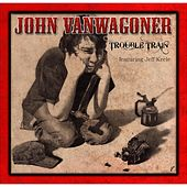 Trouble Train by John VanWagoner