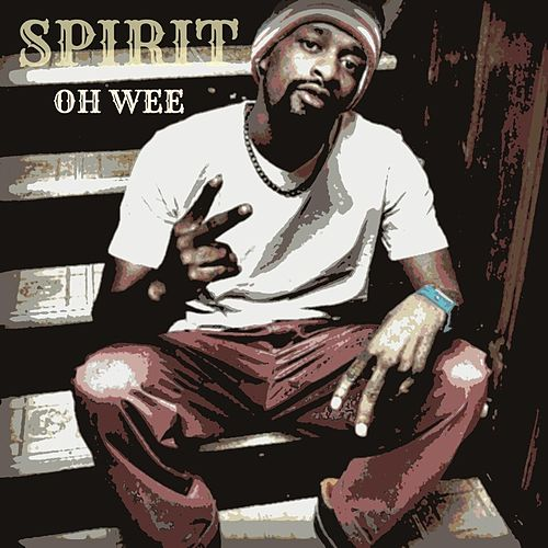 Play & Download Oh Wee (feat. B-Dot & Ch. 7) by Spirit | Napster