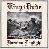 Burning Daylight by King Dude