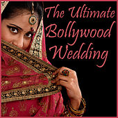 The Ultimate Bollywood Wedding: The Best Bollywood Disco, Dance Party, And Love Songs for a Bollywood Wedding Reception Featuring Suna Suna. Tu Mila De, Naina Lage, Ucha Lamba Kad, & More! by Various Artists