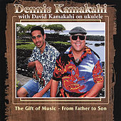 Play & Download The Gift Of Music - From Father To Son by Dennis Kamakahi | Napster