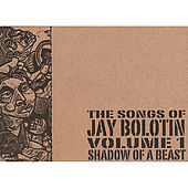 Songs of Jay Bolotin-Volume One-Shadow of a Beast by Jay Bolotin