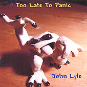 Play & Download Too Late to Panic by John Lyle | Napster