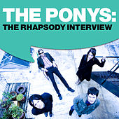 Play & Download The Ponys: The Rhapsody Interview by The Ponys | Napster