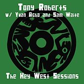 The Key West Sessions by Tony Roberts