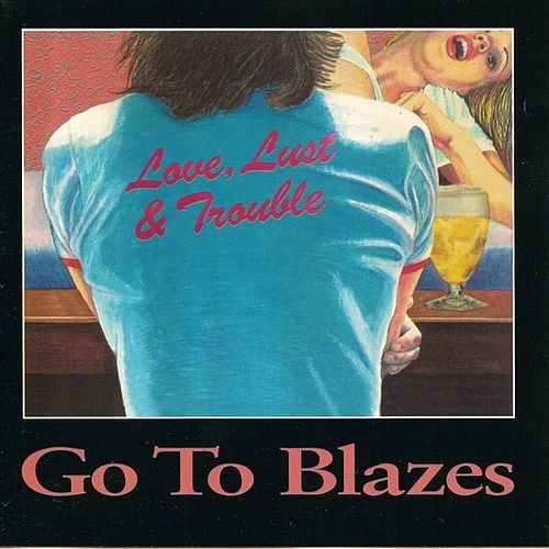 Play & Download Love, Lust & Trouble (deluxe version) by Go To Blazes | Napster