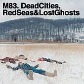 Play & Download Dead Cities, Red Seas & Lost Ghosts by M83 | Napster