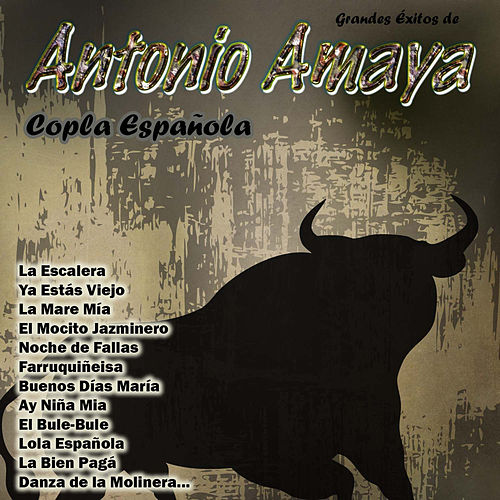 Play & Download Grandes Éxitos de Antonio Amaya - Copla Española by Antonio Amaya | Napster