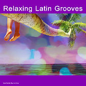 Play & Download Relaxing Latin Grooves by Various Artists | Napster