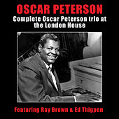 Complete Oscar Peterson Trio at the London House (feat. Ray Brown & Ed Thigpen) by Oscar Peterson