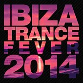 Ibiza Trance Fever 2014 - EP by Various Artists