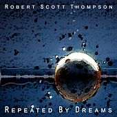 Repeated By Dreams by Robert Scott Thompson