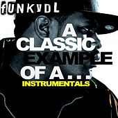 Play & Download A Classic Example of A... (Instrumentals) by Funky DL | Napster