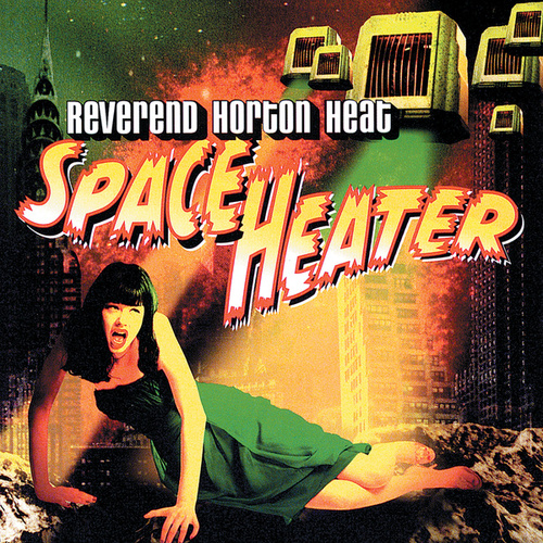 Play & Download Space Heater by Reverend Horton Heat | Napster