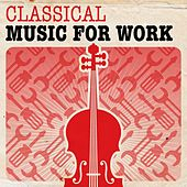 Classical Music for Work by Various Artists