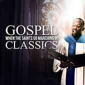 Play & Download When The Saints Go Marching In - Gospel Classics by Various Artists | Napster