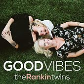 Good Vibes- Single by The Rankin Twins