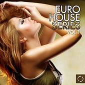 Play & Download Euro House Series, Vol. 1 by Various Artists | Napster
