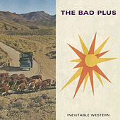 Play & Download Inevitable Western by The Bad Plus | Napster