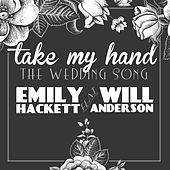 Play & Download Take My Hand (The Wedding Song) [feat. Will Anderson] by Emily Hackett | Napster