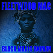 Play & Download Black Magic Woman by Fleetwood Mac | Napster