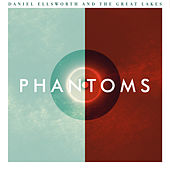 Phantoms by Daniel Ellsworth and the Great Lakes