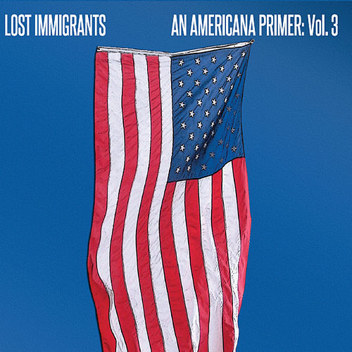 Play & Download An Americana Primer, Vol. 3 by Lost Immigrants | Napster