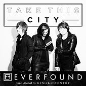 Play & Download Take This City (feat. Joel of for KING & COUNTRY) by Everfound | Napster