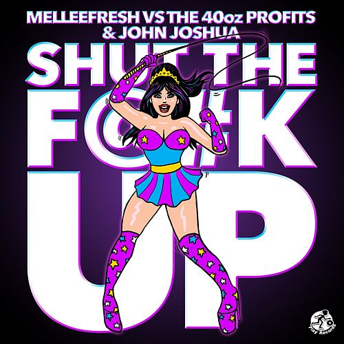 Play & Download Shut The F@#k Up (Melleefresh vs. The 40Oz Profits vs. John Joshua) by Melleefresh | Napster