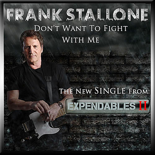 Don't Want to Fight With Me (From the Motion Picture the Expendables 2) by Frank Stallone