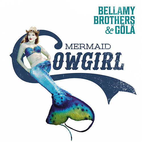 Mermaid Cowgirl von Bellamy Brothers
