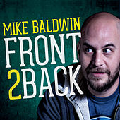 Play & Download Front to Back by Mike Baldwin | Napster