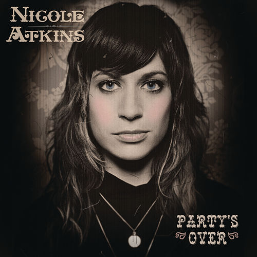 Party's Over by Nicole Atkins