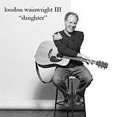 Play & Download Daughter by Loudon Wainwright III | Napster