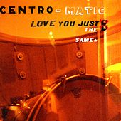 Play & Download Love You Just the Same by Centro-Matic | Napster