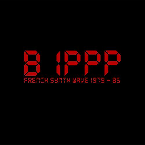 BIPPP - French Synth Wave 1979-85 by Various Artists