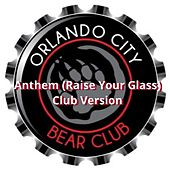 Play & Download Anthem (Raise Your Glass) [Club Version] (feat. Orlando City Bears) by John Michael | Napster