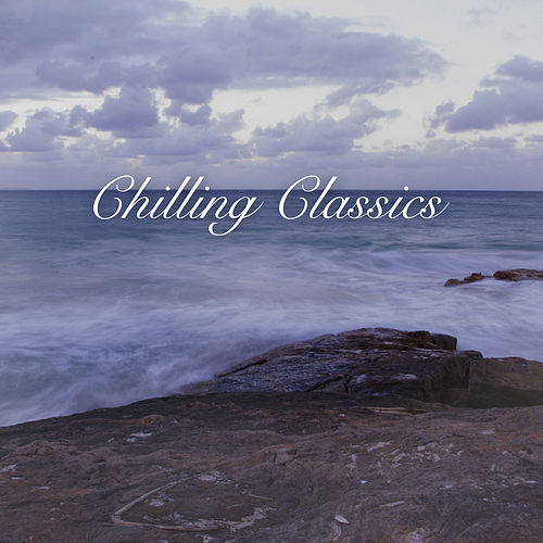 Play & Download Chilling Classics, Volume 1 by Various Artists | Napster