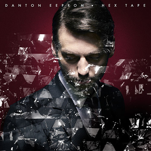 Hex Tape (Remixes) - EP by Danton Eeprom
