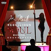 Play & Download K. Michelle: The Rebellious Soul Musical Soundtrack by K. Michelle | Napster