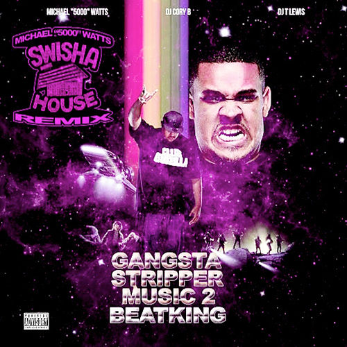 Play & Download Gangsta Stripper Music 2: DJ Michael '5000' Watts Swishahouse Remix by BeatKing | Napster